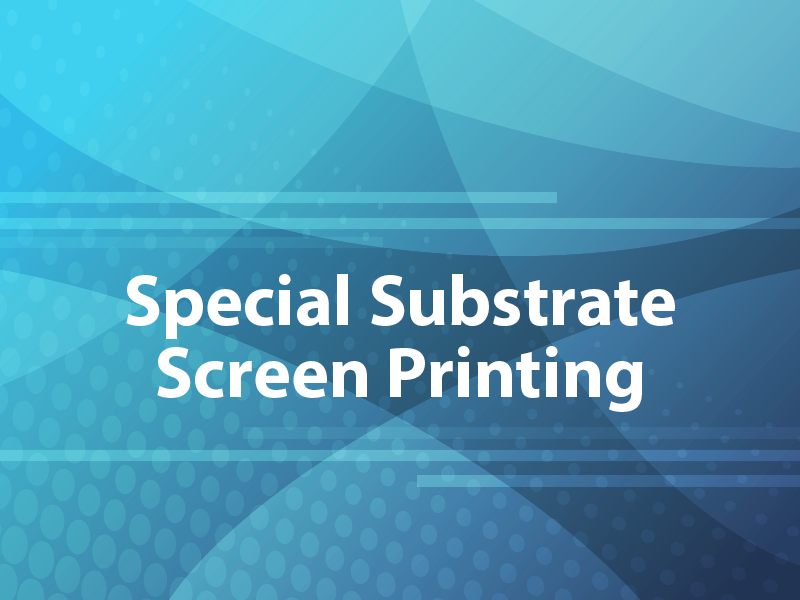 Special Substrate Screen Printing