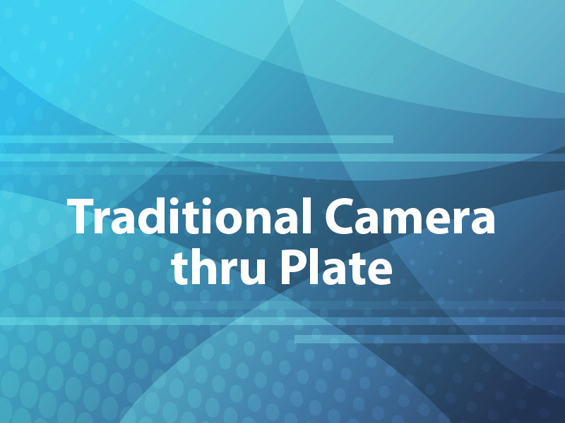 Traditional Camera thru Plate