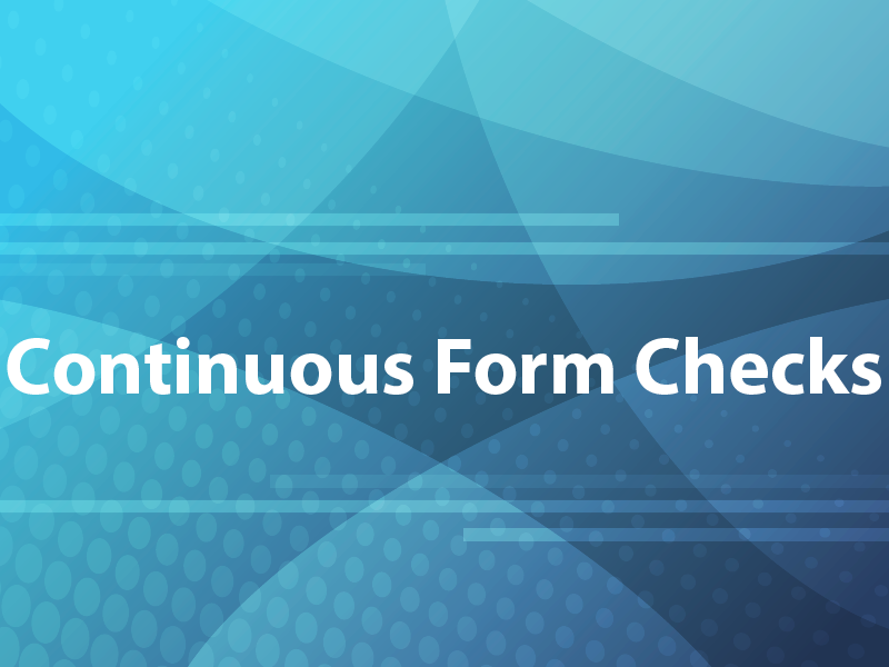 Continuous Form Checks