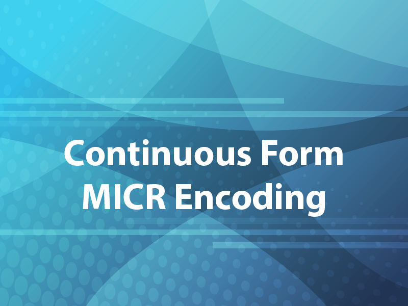 Continuous Form MICR Encoding