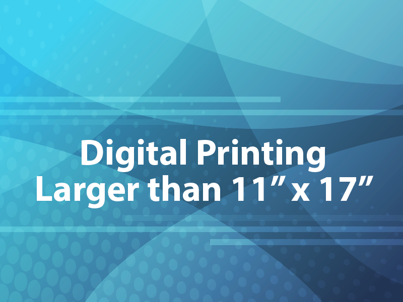 Digital Printing Larger than 11x17