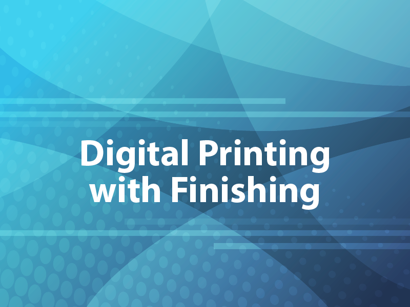 Digital Printing With Finishing