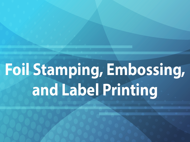 Foil Stamping, Embossing, and Label Printing