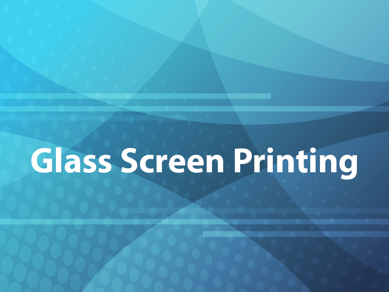 Glass Screen Printing