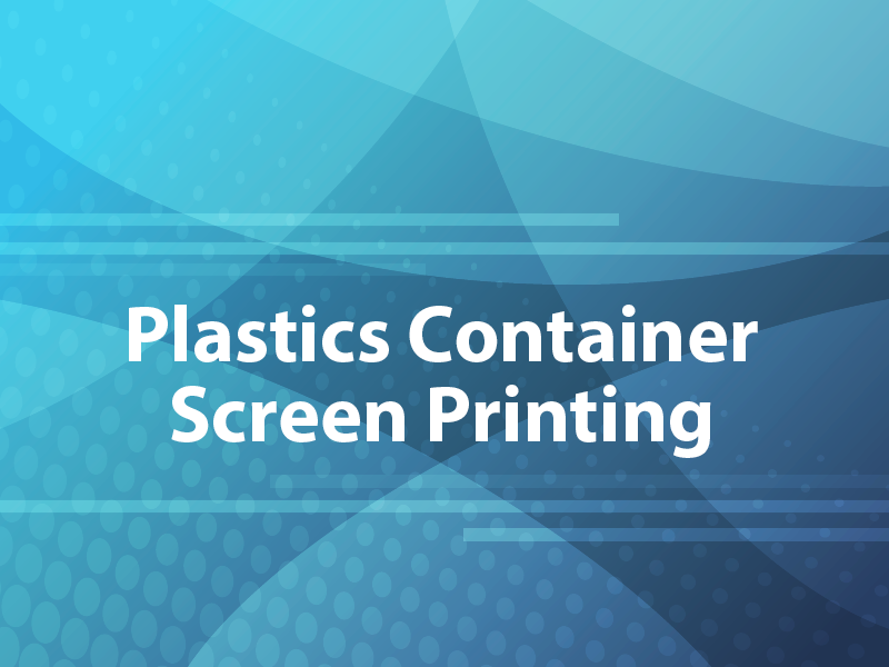 Plastics Container Screen Printing