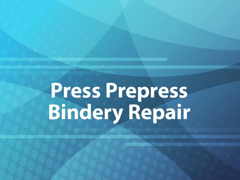 Press Prepress Bindery Repair