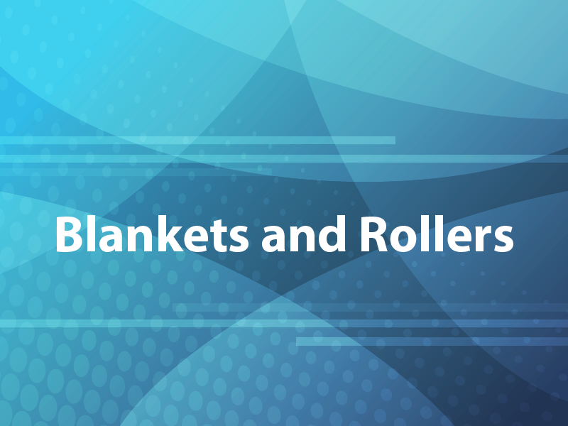 Blankets and Rollers