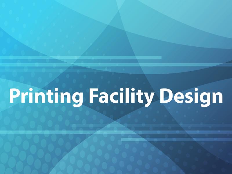 Printing Facility Design